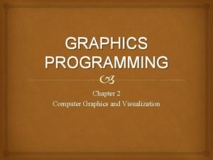 GRAPHICS PROGRAMMING Chapter 2 Computer Graphics and Visualization