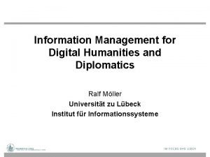 Information Management for Digital Humanities and Diplomatics Ralf
