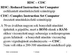 RISC CISC RISC Reduced Instruction Set Computer cskkentett