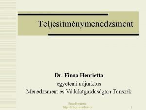 Teljestmnymenedzsment Dr Finna Henrietta egyetemi adjunktus Menedzsment s
