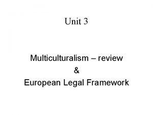 Unit 3 Multiculturalism review European Legal Framework Multiculturalism