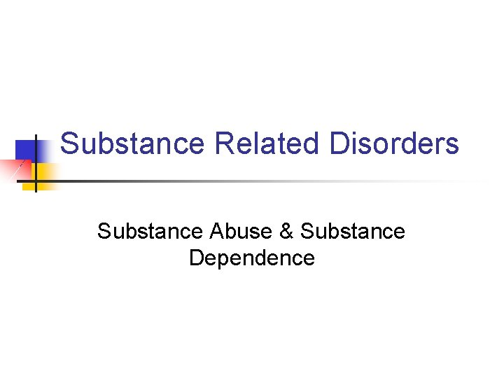 Substance Related Disorders Substance Abuse Substance Dependence SubstanceRelated