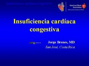 Insuficiencia cardiaca congestiva Insuficiencia cardaca congestiva Jorge Brenes