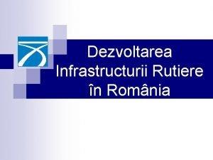Dezvoltarea Infrastructurii Rutiere n Romnia Reteaua ruriera nationala