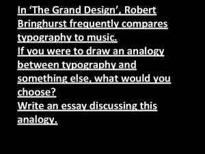 In The Grand Design Robert Bringhurst frequently compares