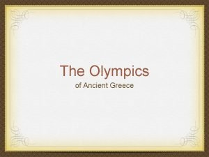 The Olympics of Ancient Greece Background Ancient Greeks