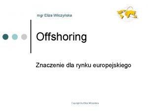 mgr Eliza Wilczyska Offshoring Znaczenie dla rynku europejskiego