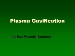 Plasma Gasification An EcoFriendly Solution Simply plasma gasification