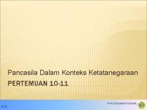 Pancasila Dalam Konteks Ketatanegaraan PERTEMUAN 10 11 Poni