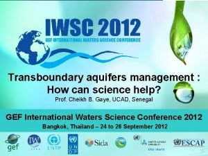 Transboundary aquifers management How can science help Prof