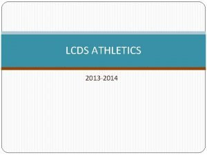 LCDS ATHLETICS 2013 2014 Athletics are the front