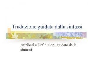 Traduzione guidata dalla sintassi Attributi e Definizioni guidate