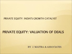 PRIVATE EQUITY INDIAS GROWTH CATALYST PRIVATE EQUITY VALUATION