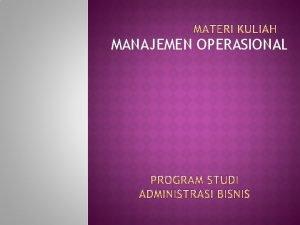 MANAJEMEN OPERASIONAL KULIAH I MO merupakan salah satu