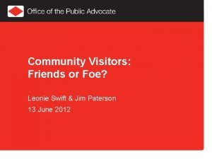 Community Visitors Friends or Foe Leonie Swift Jim