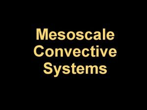 Mesoscale Convective Systems Definition Mesoscale convective systems MCSs