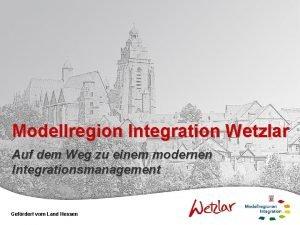 Modellregion Integration Wetzlar Auf dem Weg zu einem
