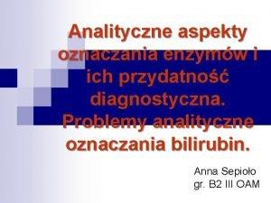 Analityczne aspekty oznaczania enzymw i ich przydatno diagnostyczna
