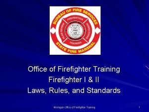Office of Firefighter Training Firefighter I II Laws