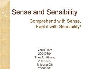 Sense and Sensibility Comprehend with Sense Feel it