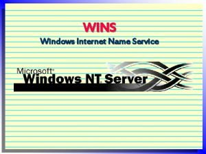 WINS Windows Internet Name Service What is WINS