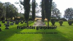 Framtidas gravplasser Foredrag hos Innherred Seniorforum 4 november