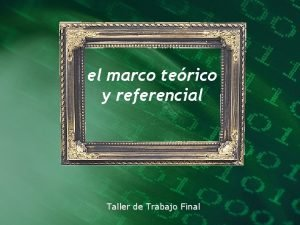 el marco terico y referencial Taller de Trabajo