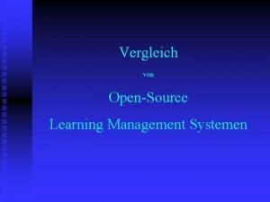 Vergleich von OpenSource Learning Management Systemen Vergleich von