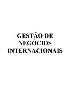 GESTO DE NEGCIOS INTERNACIONAIS GESTO DE NEGCIOS INTERNACIONAIS