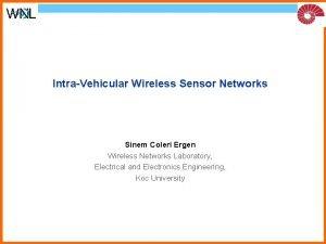 IntraVehicular Wireless Sensor Networks Sinem Coleri Ergen Wireless