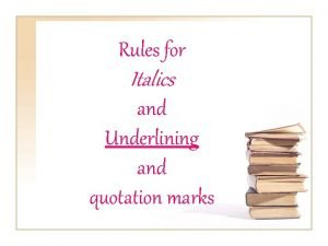 Rules for Italics and Underlining and quotation marks