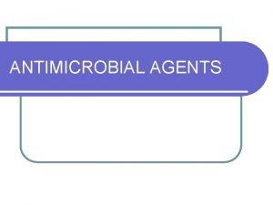 ANTIMICROBIAL AGENTS l ANTIBIOTICS l ANTIMICROBIAL AGENTS l