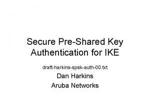 Secure PreShared Key Authentication for IKE draftharkinsspskauth00 txt