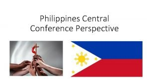 Philippines Central Conference Perspective Central conference perspectives should