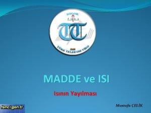 MADDE ve ISI Isnn Yaylmas Mustafa ELK Isnn