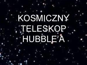 KOSMICZNY TELESKOP HUBBLEA Kosmiczny teleskop Hubblea HST Zosta