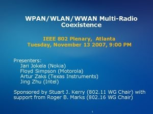 WPANWLANWWAN MultiRadio Coexistence IEEE 802 Plenary Atlanta Tuesday