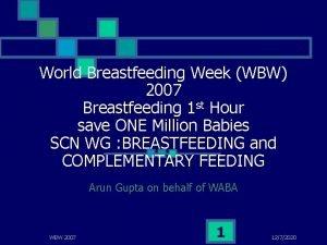 World Breastfeeding Week WBW 2007 Breastfeeding 1 st