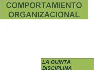 COMPORTAMIENTO ORGANIZACIONAL LA QUINTA LA QUINTA DISCIPLINA El