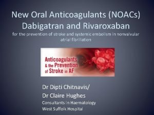 New Oral Anticoagulants NOACs Dabigatran and Rivaroxaban for