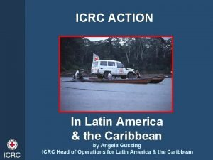 ICRC ACTION In Latin America the Caribbean by