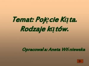 Temat Pojcie Kta Rodzaje ktw Opracowaa Aneta Winiewska