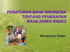 PERATURAN BANK INDONESIA TENTANG PENERAPAN MANAJEMEN RISIKO Manajemen