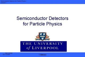 Semiconductor Detectors for Particle Physics Lecture 3 Semiconductor