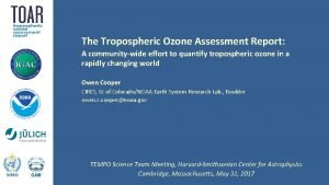 The Tropospheric Ozone Assessment Report A communitywide effort