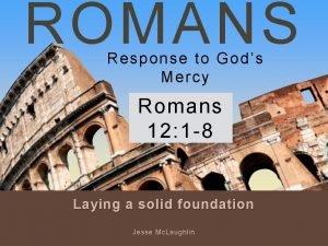 ROMANS Response to Gods Mercy Romans 12 1