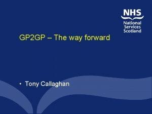 GP 2 GP The way forward Tony Callaghan