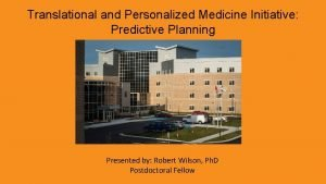 Translational and Personalized Medicine Initiative Predictive Planning Presented