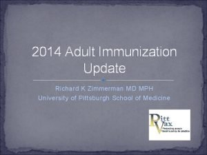2014 Adult Immunization Update Richard K Zimmerman MD