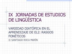 IX JORNADAS DE ESTUDIOS DE LINGSTICA VARIEDAD DIATPICA